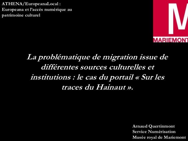 ATHENA/EuropeanaLocal :Europeana et l'accès numérique aupatrimoine culturel           La problématique de migration issue ...