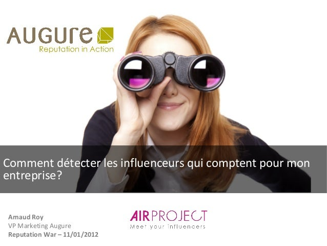 Comment détecter les influenceurs qui comptent pour monentreprise?Arnaud RoyVP Marketing AugureReputation War – 11/01/2012