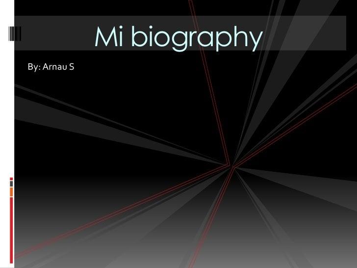 Mi biography<br />By: Arnau S<br />