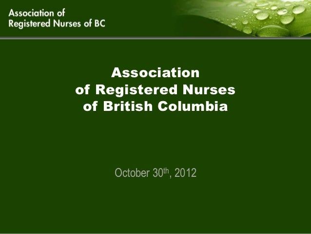 Associationof Registered Nurses of British Columbia    October 30th, 2012