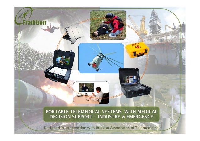 PORTABLE TELEMEDICAL SYSTEMS WITH MEDICAL DECISION SUPPORT - INDUSTRY & EMERGENCY  Designed	   in	   coopera.on	   with	  ...