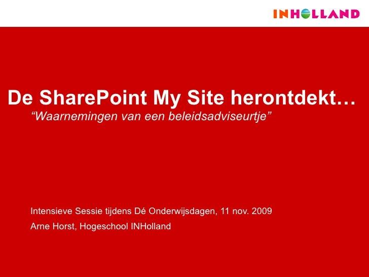 """De SharePoint My Site herontdekt… """" Waarnemingen van een beleidsadviseurtje""""   Intensieve Sessie tijdens Dé Onderwijsdagen..."""