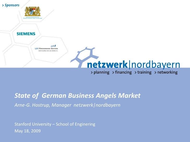 State of German Business Angels Market Arne-G. Hostrup, Manager netzwerk|nordbayern   Stanford University – School of Engi...