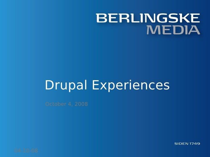 Drupal Experiences            October 4, 2008     04-10-08