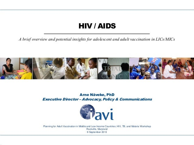 HIV / AIDS A brief overview and potential insights for adolescent and adult vaccination in LICs/MICs  Arne Näveke, PhD  Ex...