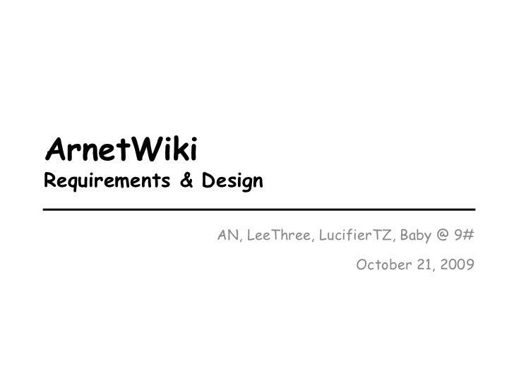 ArnetWikiRequirements & Design                AN, LeeThree, LucifierTZ, Baby @ 9#                                  October...