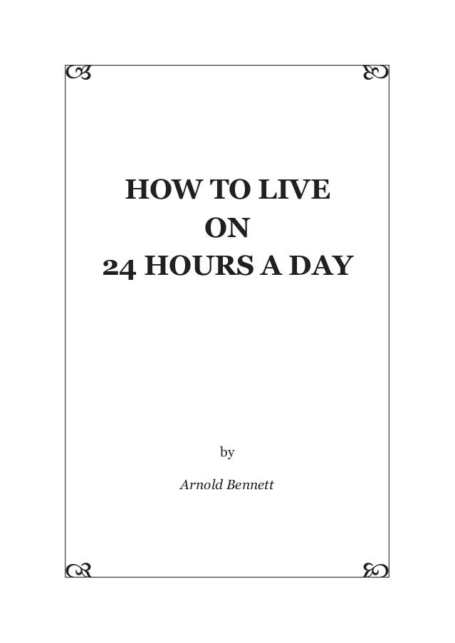 HOW TO LIVE ON 24 HOURS A DAY by Arnold Bennett   