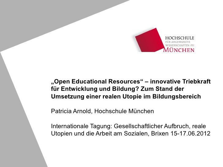 """""""Open Educational Resources"""" – innovative Triebkraftfür Entwicklung und Bildung? Zum Stand derUmsetzung einer realen Utopi..."""