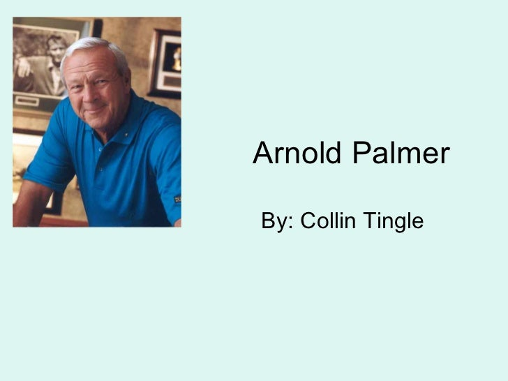 Arnold Palmer By: Collin Tingle