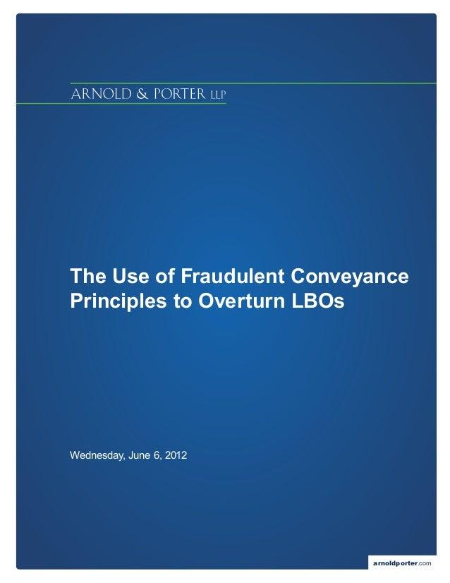 The Use of Fraudulent ConveyancePrinciples to Overturn LBOsWednesday, June 6, 2012                            arnoldporter...