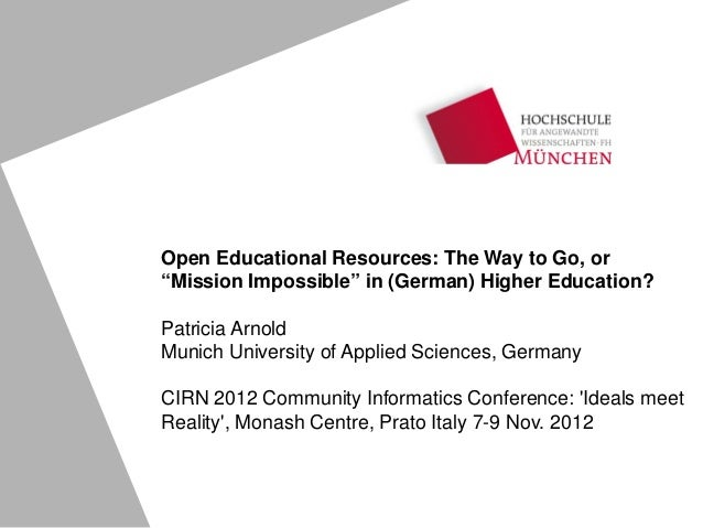 """Open Educational Resources: The Way to Go, or""""Mission Impossible"""" in (German) Higher Education?Patricia ArnoldMunich Unive..."""