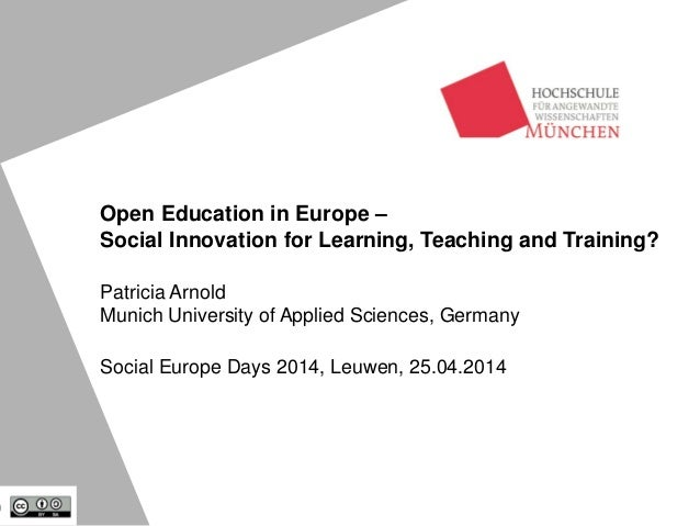 Open Education in Europe – Social Innovation for Learning, Teaching and Training? Patricia Arnold Munich University of App...