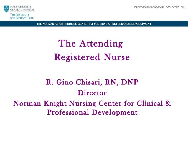 INSPIRATION | INNOVATION | TRANSFORMATION  THE NORMAN KNIGHT NURSING CENTER FOR CLINICAL & PROFESSIONAL DEVELOPMENT  The A...