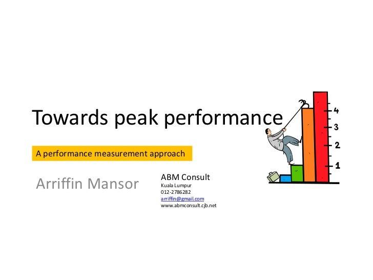 Towards peak performanceA performance measurement approach                            ABM ConsultArriffin Mansor          ...