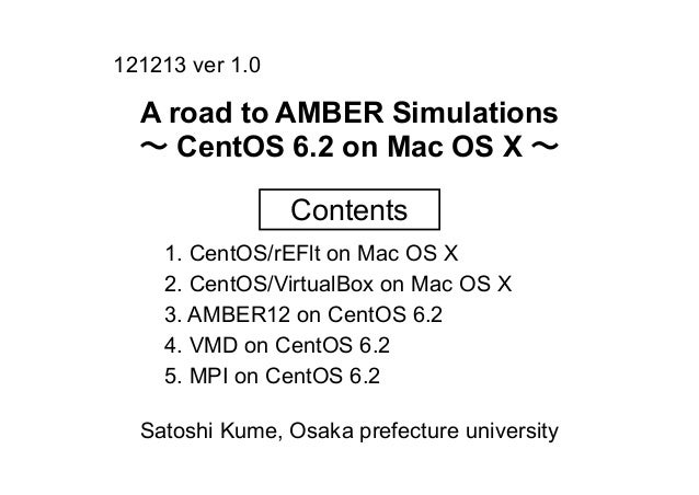 121213 ver 1.0  A road to AMBER Simulations  ∼ CentOS 6.2 on Mac OS X ∼                 Contents    1. CentOS/rEFlt on Mac...