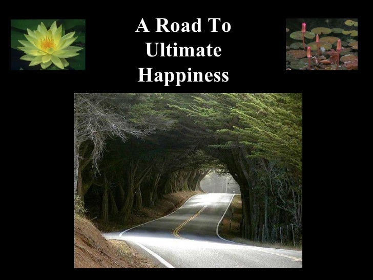 A Road To  Ultimate Happiness                 1