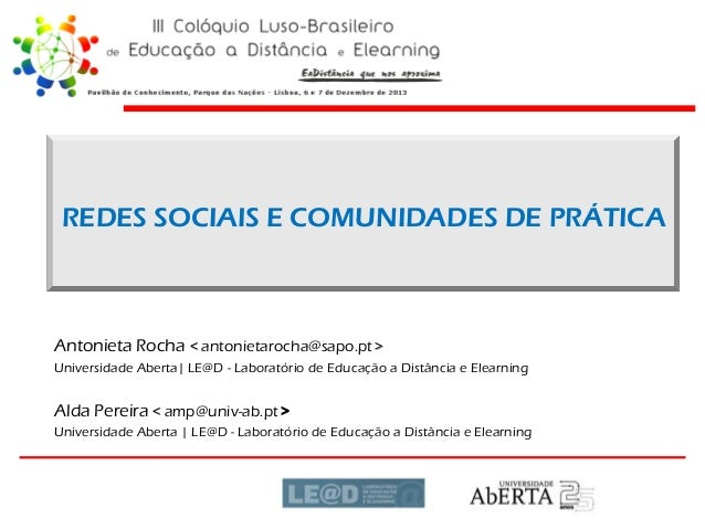 REDES SOCIAIS E COMUNIDADES DE PRÁTICA  Antonieta Rocha < antonietarocha@sapo.pt > Universidade Aberta| LE@D - Laboratório...