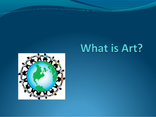Art A visual statement that represents the world around you, communicates an idea, expresses a feeling or present an inte...