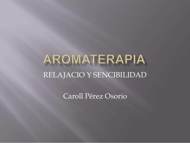 RELAJACIO Y SENCIBILIDAD Caroll Pérez Osorio