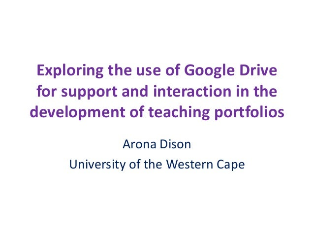 Exploring the use of Google Drivefor support and interaction in thedevelopment of teaching portfoliosArona DisonUniversity...
