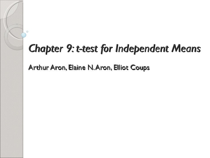 Chapter 9: t-test for Independent Means   Arthur Aron, Elaine N. Aron, Elliot Coups