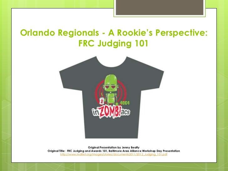 Orlando Regionals - A Rookie's Perspective:            FRC Judging 101                                    Original Present...