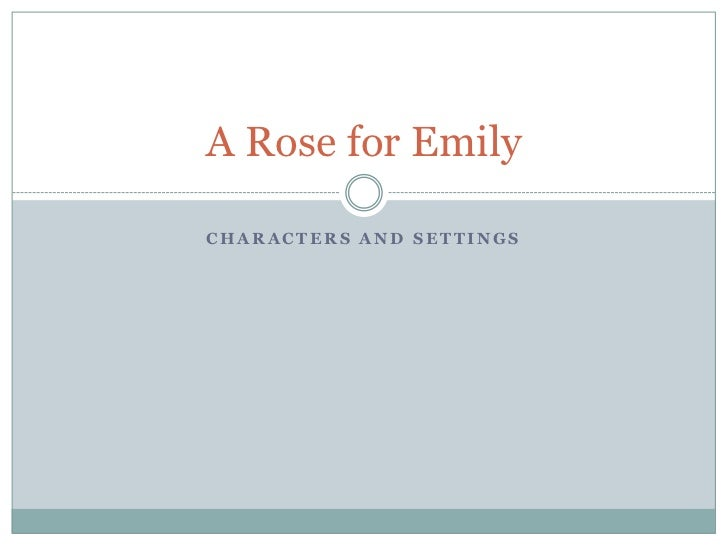 A Rose for EmilyCHARACTERS AND SETTINGS