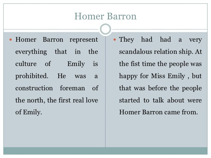 """why emily killed homer barron Nologies, where, among other things, emily's death takes place long after the   townsfolk fixate on emily's romance with homer barron: """" """"do you suppose it's."""