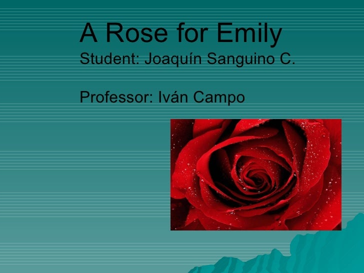 symbolism and a rose for emily essay William faulkner used many symbols in writing a rose for emily there is the omnipresent symbol of time, connecting emily's past with her present.