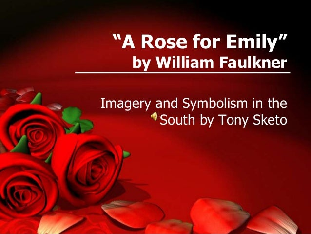 essay symbolism rose emily A rose for emily: symbolism essays lancaster english 132 shiggins july,06 2009 in william faulkner's a rose for emily, the symbolism shows more about the character than is detailed by the author.