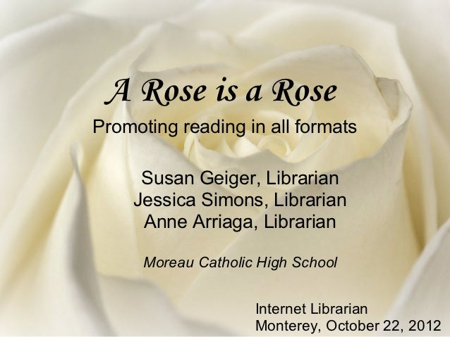 A Rose is a RosePromoting reading in all formats     Susan Geiger, Librarian    Jessica Simons, Librarian     Anne Arriaga...