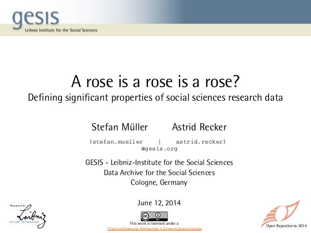 Open Repositories 2014 A rose is a rose is a rose? Defining significant properties of social sciences research data Stefan...