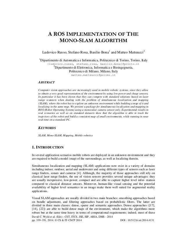 A ROS IMPLEMENTATION OF THE MONO-SLAM ALGORITHM Ludovico Russo, Stefano Rosa, Basilio Bona1 and Matteo Matteucci2 1  Dipar...