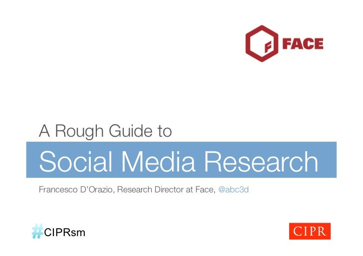 A Rough Guide toSocial Media ResearchFrancesco D'Orazio, Research Director at Face, @abc3d CIPRsm