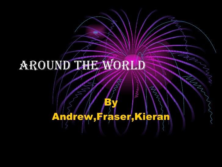 Around the world By Andrew,Fraser,Kieran