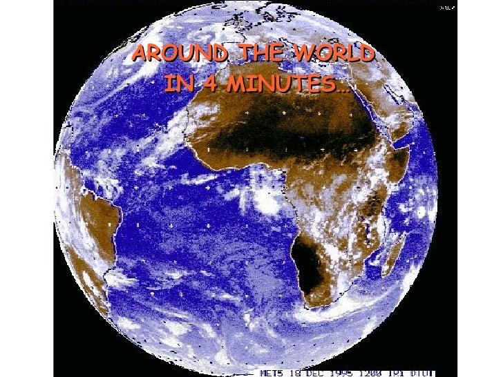 AROUND THE WORLD  IN 4 MINUTES…