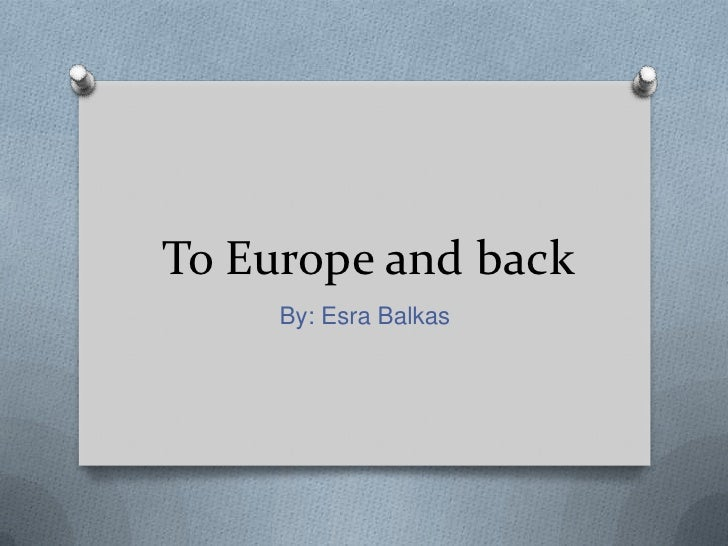 To Europe and back     By: Esra Balkas