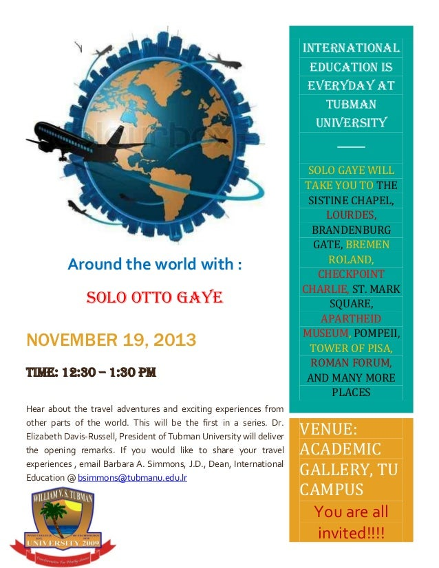 INTERNATIONAL EDUCATION IS EVERYDAY AT TUBMAN UNIVERSITY  Around the world with : SOLO OTTO GAYE  NOVEMBER 19, 2013 Time: ...