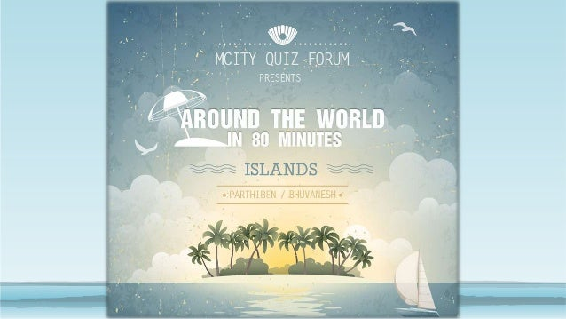 Around The World In 80 Minutes Quiz Part III - Islands Edition 2014