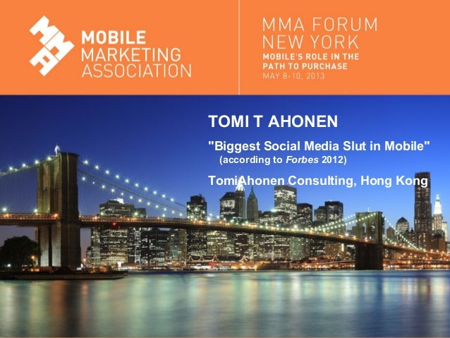 "Mobile Marketing AssociationMobile Marketing AssociationTOMI T AHONEN""Biggest Social Media Slut in Mobile""(according to Fo..."