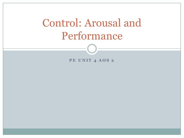 P E U N I T 4 A O S 2 Control: Arousal and Performance