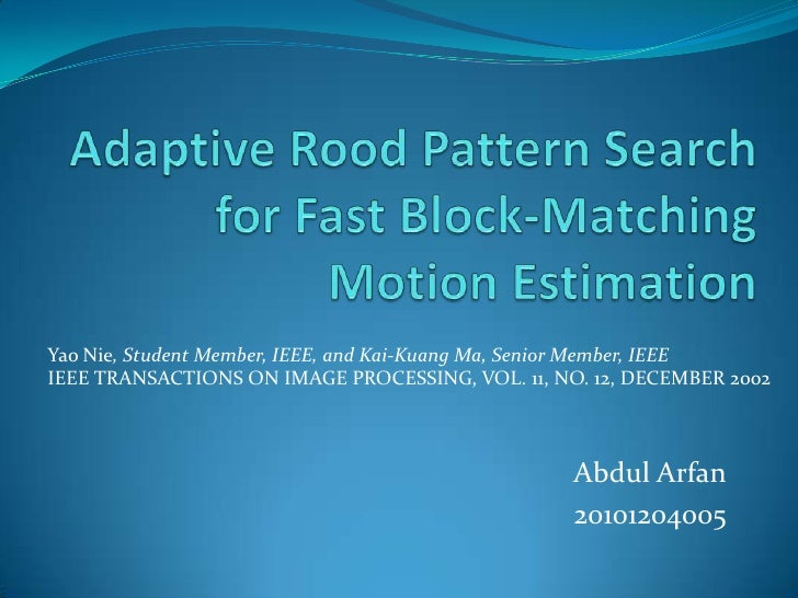 Adaptive Rood Pattern Search for Fast Block-Matching Motion Estimation<br />Yao Nie, Student Member, IEEE, and Kai-Kuang M...