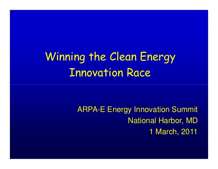 Winning the Clean Energy    Innovation Race     ARPA-E Energy Innovation Summit                 National Harbor, MD       ...