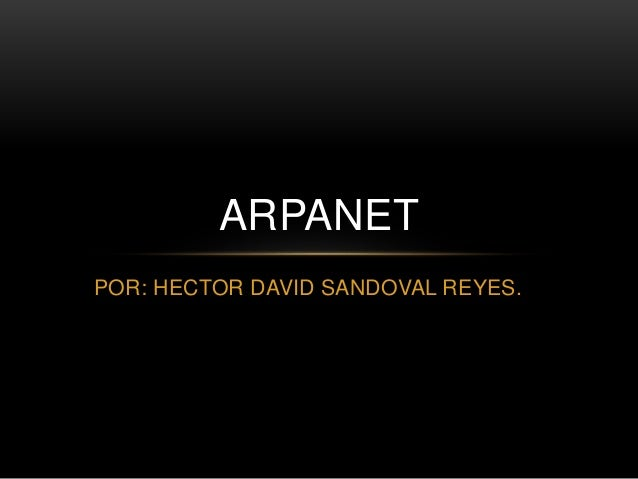 POR: HECTOR DAVID SANDOVAL REYES. ARPANET