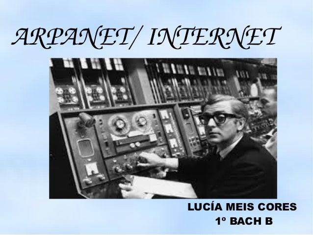 ARPANET/ INTERNET  LUCÍA MEIS CORES  1º BACH B