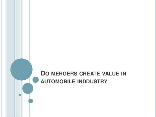 DO MERGERS CREATE VALUE IN AUTOMOBILE INDDUSTRY 1