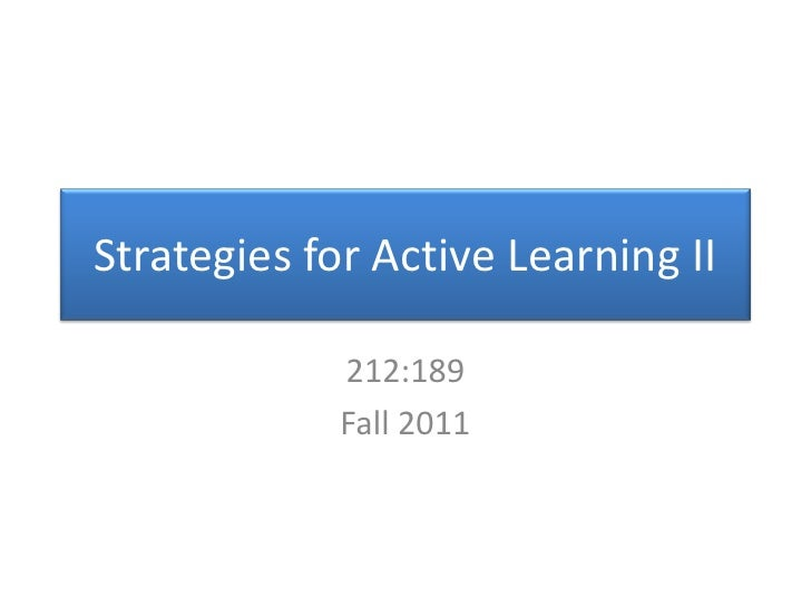 Strategies for Active Learning II<br />212:189<br />Fall 2011<br />