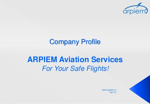 Company ProfileARPIEM Aviation Services   For Your Safe Flights!                       www.arpiem.ro     1                ...