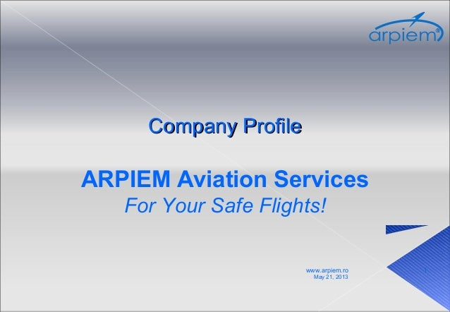Company ProfileCompany ProfileARPIEM Aviation ServicesFor Your Safe Flights!May 21, 2013www.arpiem.ro 1