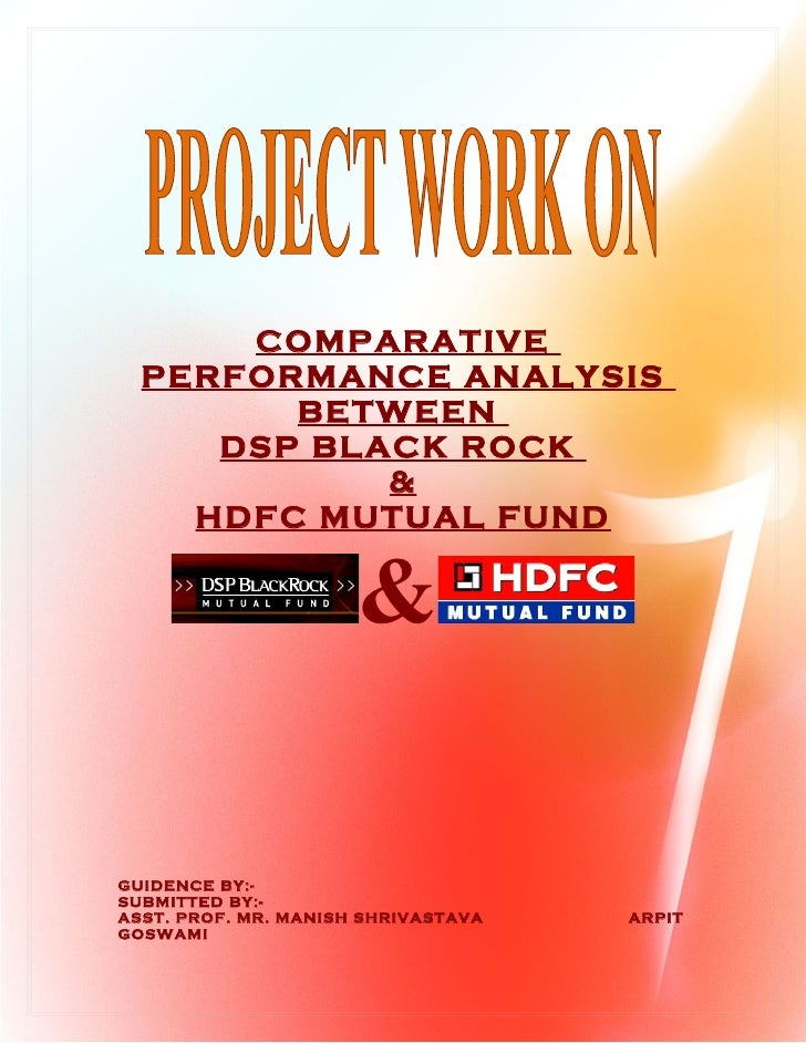 COMPARATIVE  PERFORMANCE ANALYSIS        BETWEEN     DSP BLACK ROCK            &    HDFC MUTUAL FUND                      ...